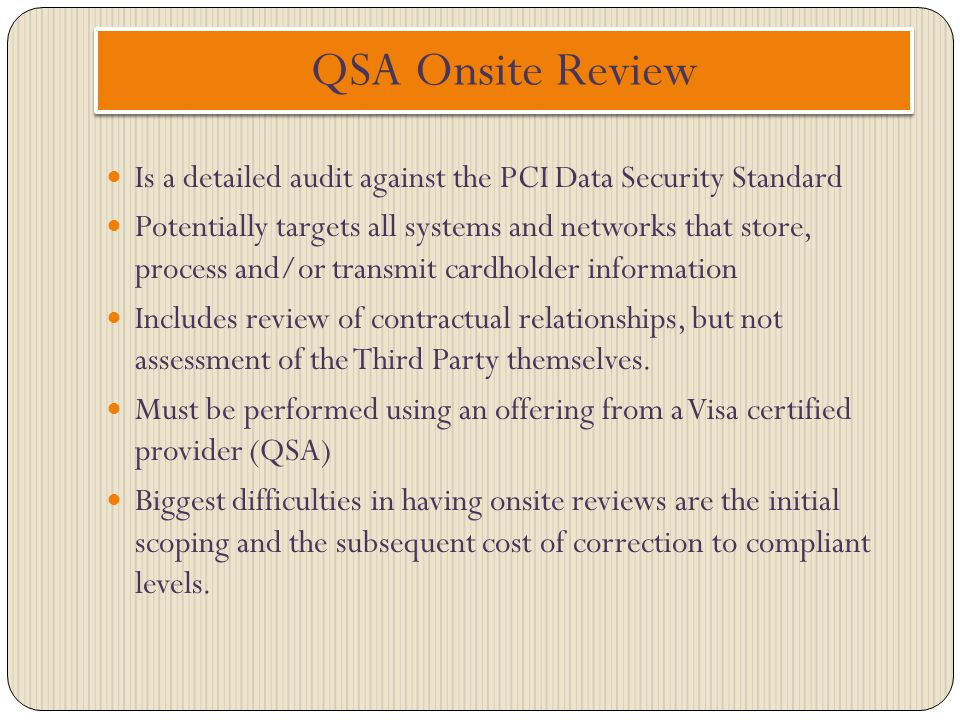 QSA Onsite Review Is a detailed audit against the PCI Data Security Standard.