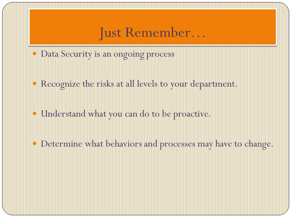 Just Remember… Data Security is an ongoing process
