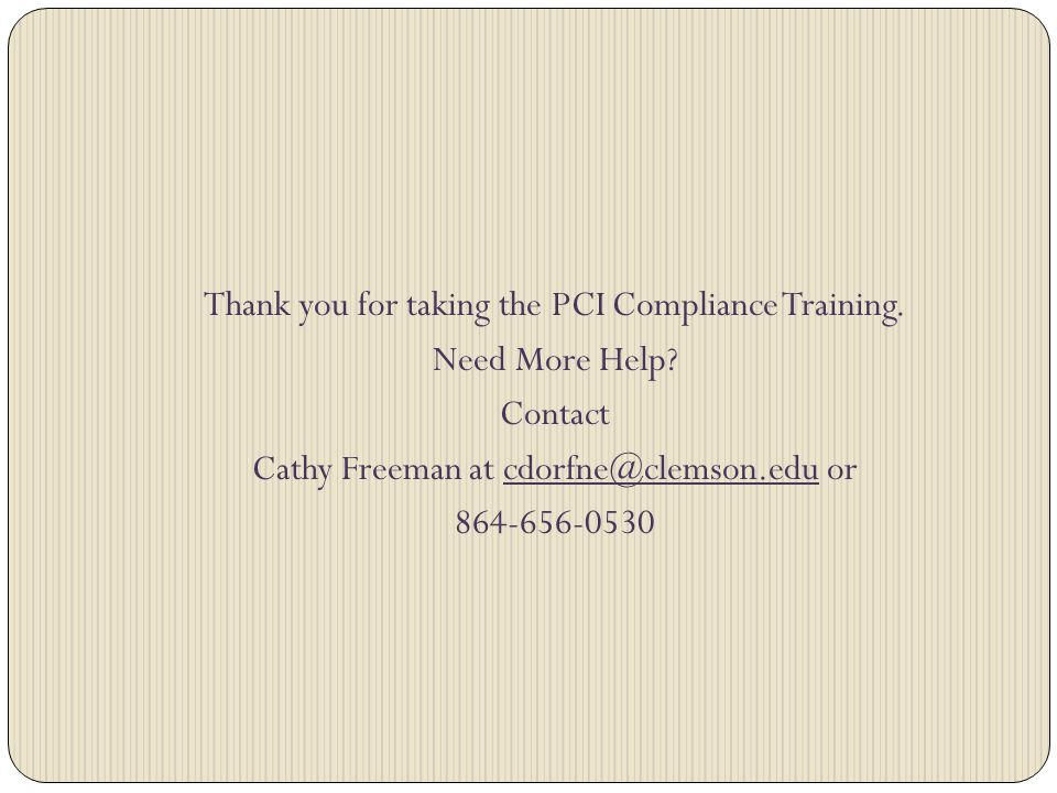 Thank you for taking the PCI Compliance Training. Need More Help