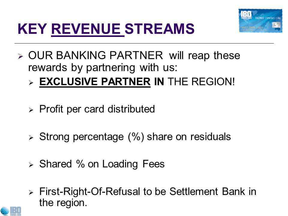 KEY REVENUE STREAMS OUR BANKING PARTNER will reap these rewards by partnering with us: EXCLUSIVE PARTNER IN THE REGION!