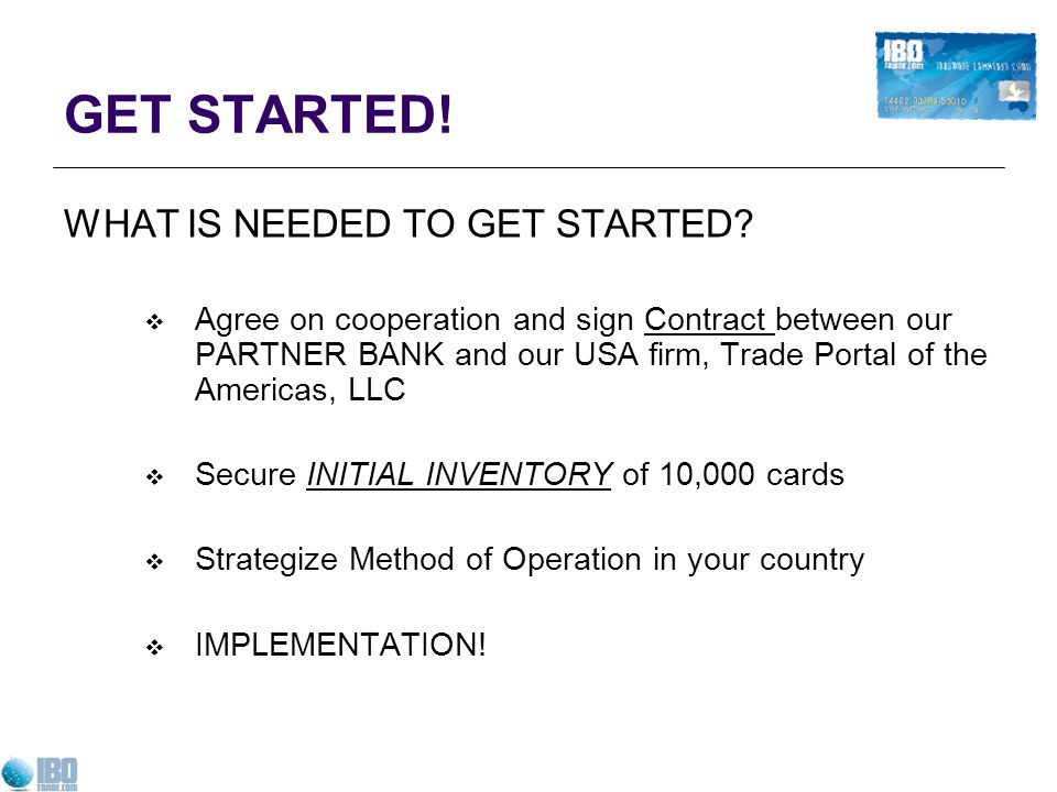 GET STARTED! WHAT IS NEEDED TO GET STARTED