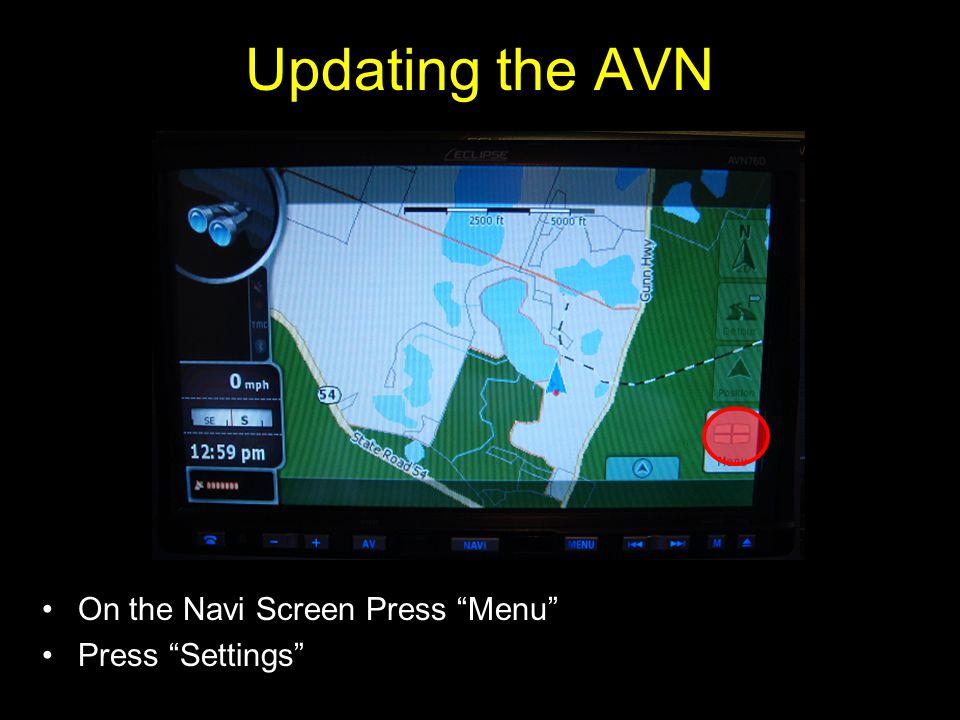Updating the AVN On the Navi Screen Press Menu Press Settings