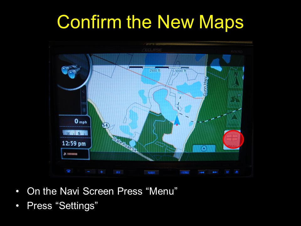 Confirm the New Maps On the Navi Screen Press Menu Press Settings