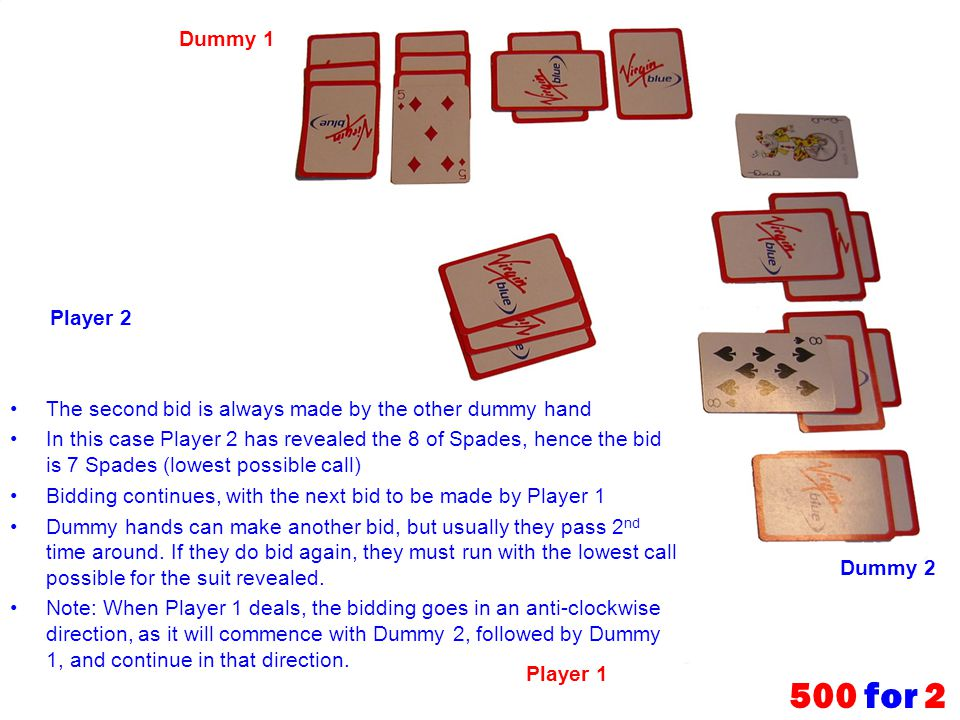 Dummy 1 Player 2. The second bid is always made by the other dummy hand.