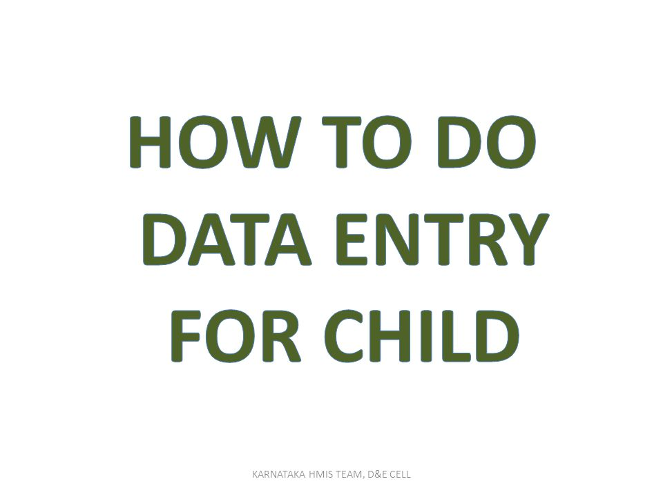 HOW TO DO DATA ENTRY FOR CHILD