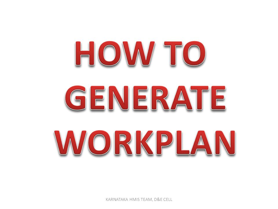 HOW TO GENERATE WORKPLAN
