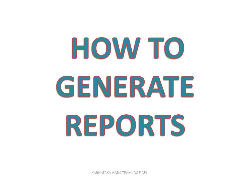 HOW TO GENERATE REPORTS