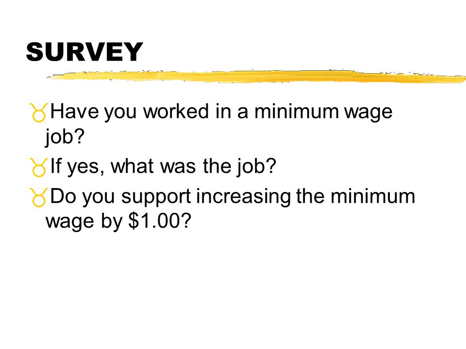 SURVEY Have you worked in a minimum wage job
