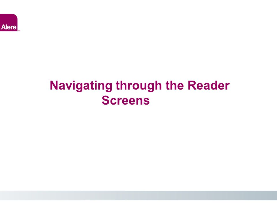 Navigating through the Reader Screens