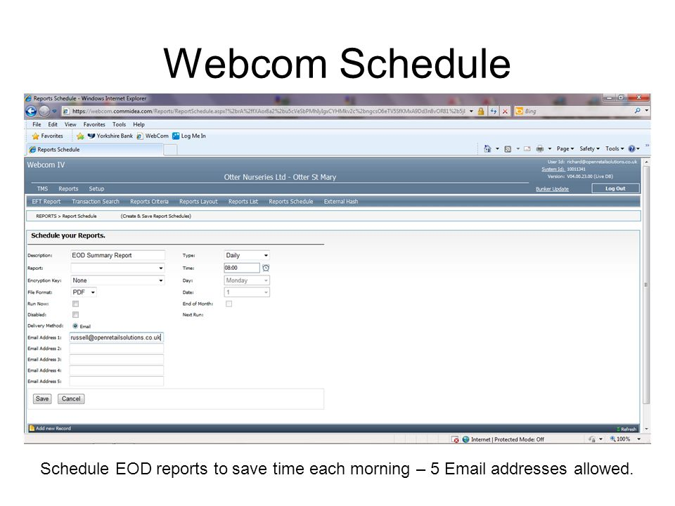 Webcom Schedule Schedule EOD reports to save time each morning – 5 Email addresses allowed.