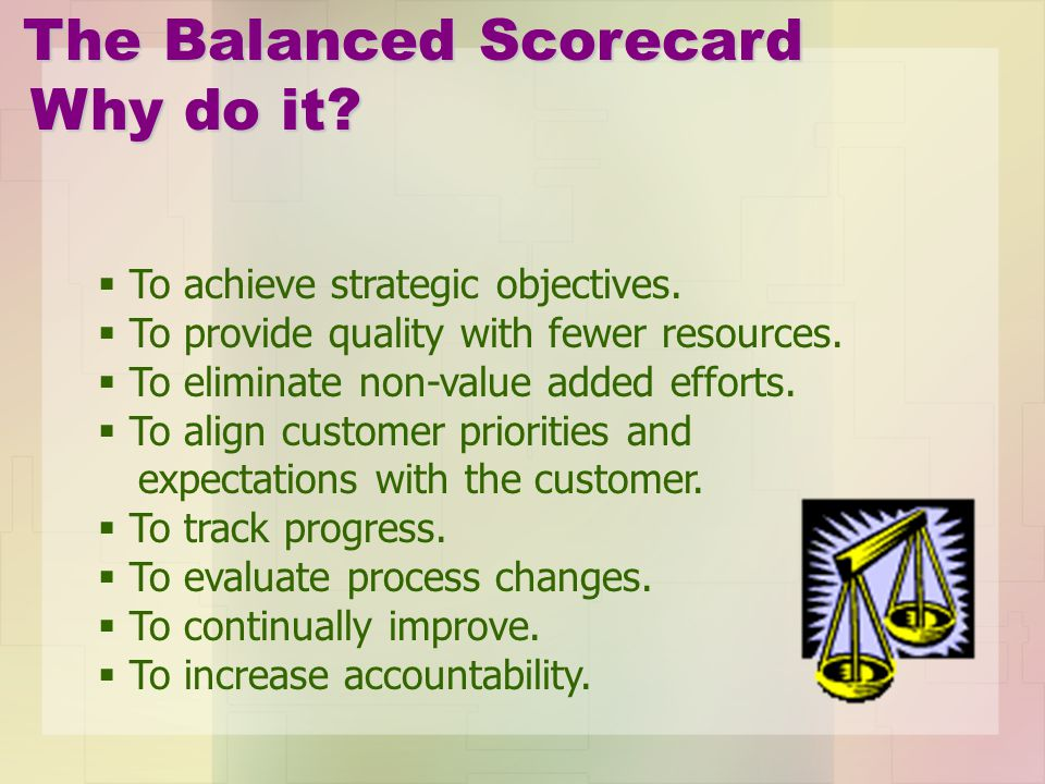The Balanced Scorecard Why do it