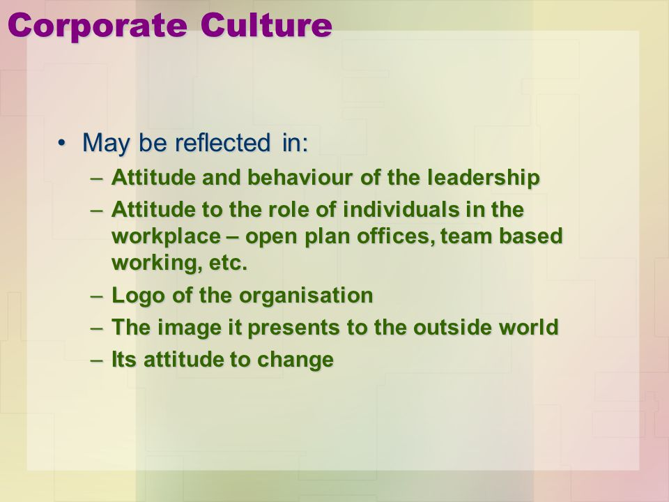 Corporate Culture May be reflected in: