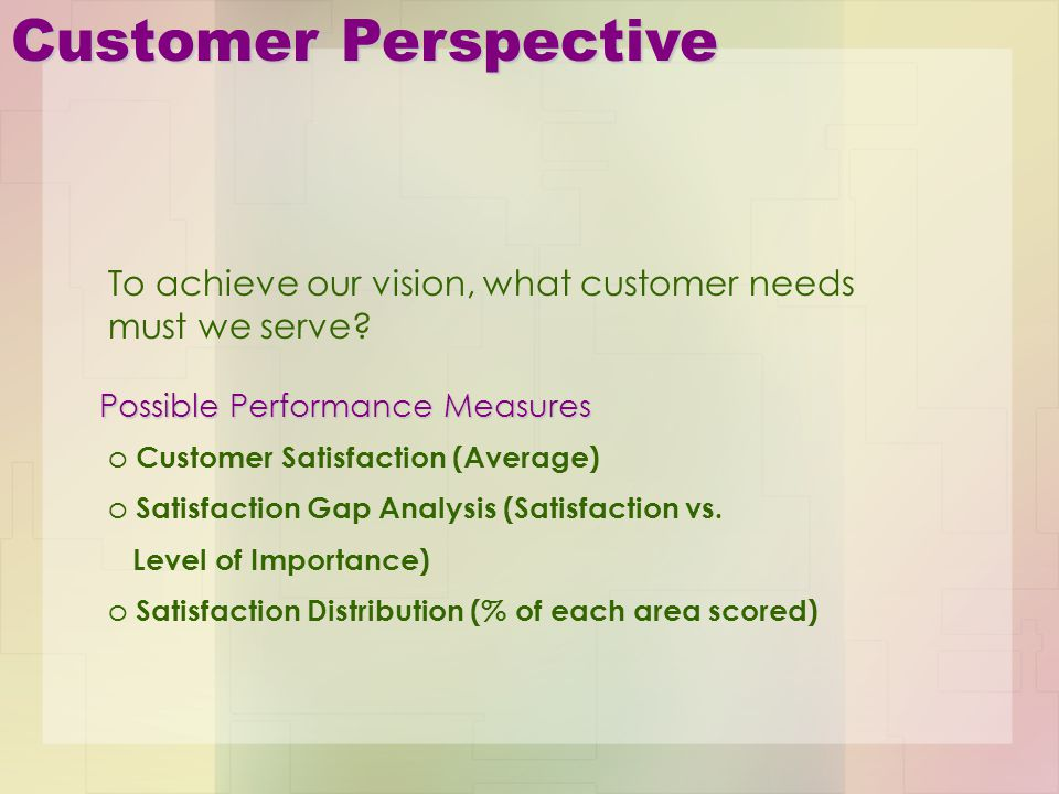 Customer Perspective To achieve our vision, what customer needs