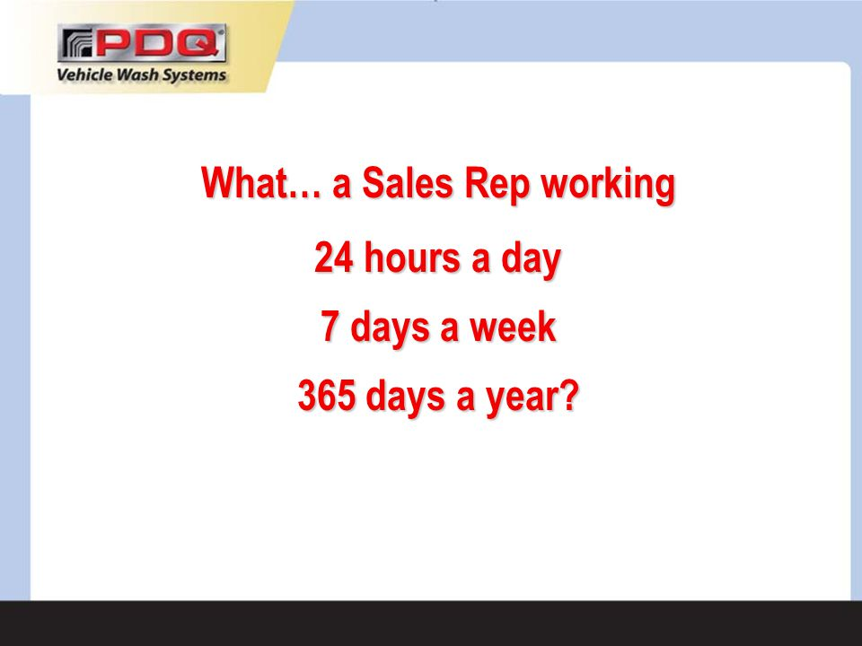 What… a Sales Rep working 24 hours a day 7 days a week 365 days a year
