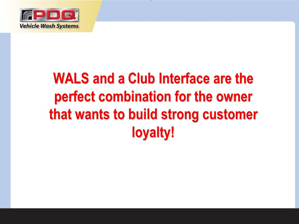 WALS and a Club Interface are the perfect combination for the owner that wants to build strong customer loyalty!