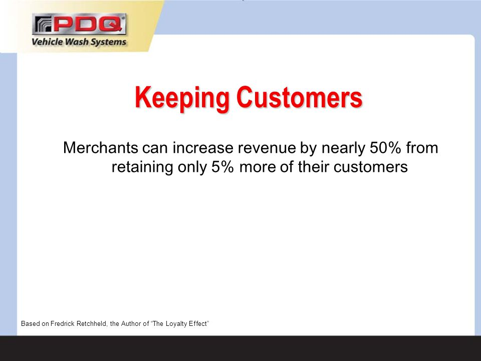 Keeping Customers Merchants can increase revenue by nearly 50% from retaining only 5% more of their customers.