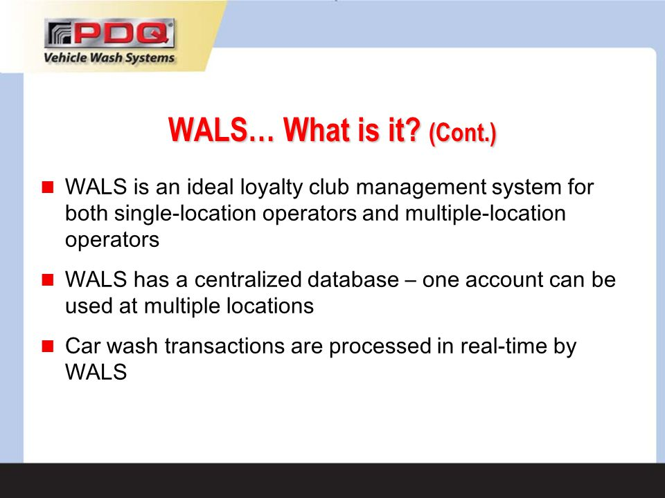 WALS… What is it (Cont.) WALS is an ideal loyalty club management system for both single-location operators and multiple-location operators.