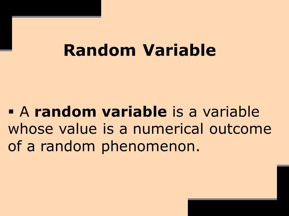 Random Variable A random variable is a variable whose value is a numerical outcome of a random phenomenon.