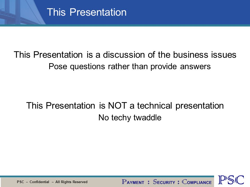 This Presentation This Presentation is a discussion of the business issues. Pose questions rather than provide answers.