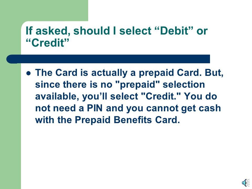 If asked, should I select Debit or Credit