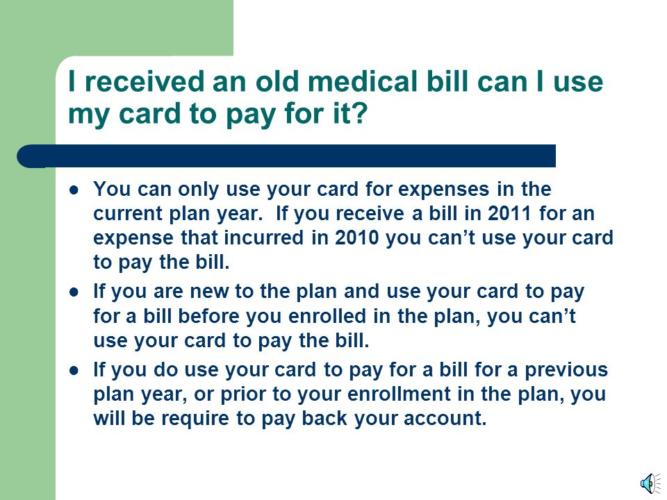 I received an old medical bill can I use my card to pay for it