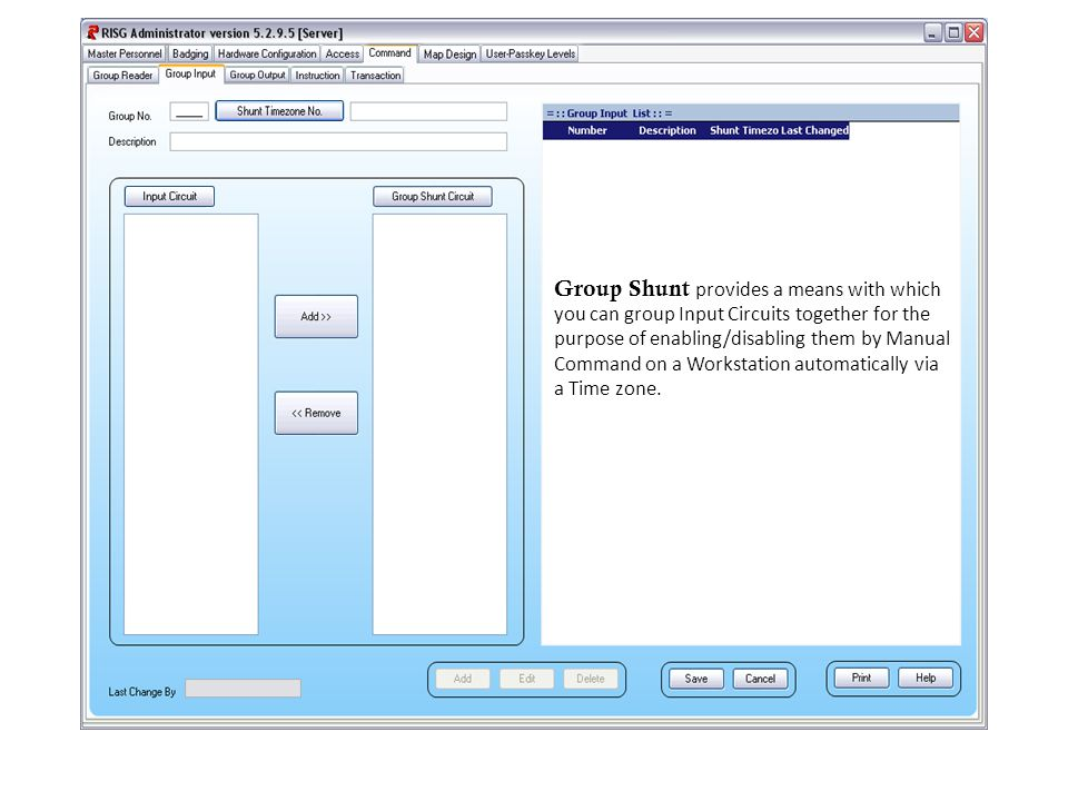 Group Shunt provides a means with which you can group Input Circuits together for the purpose of enabling/disabling them by Manual Command on a Workstation automatically via a Time zone.