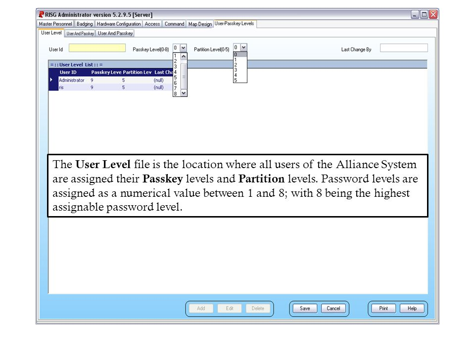 The User Level file is the location where all users of the Alliance System are assigned their Passkey levels and Partition levels.