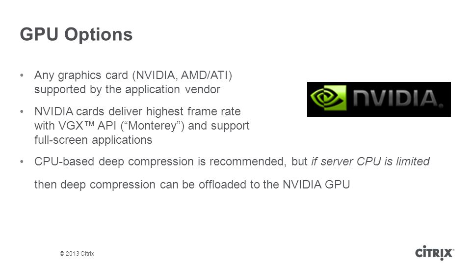GPU Options Any graphics card (NVIDIA, AMD/ATI) supported by the application vendor.