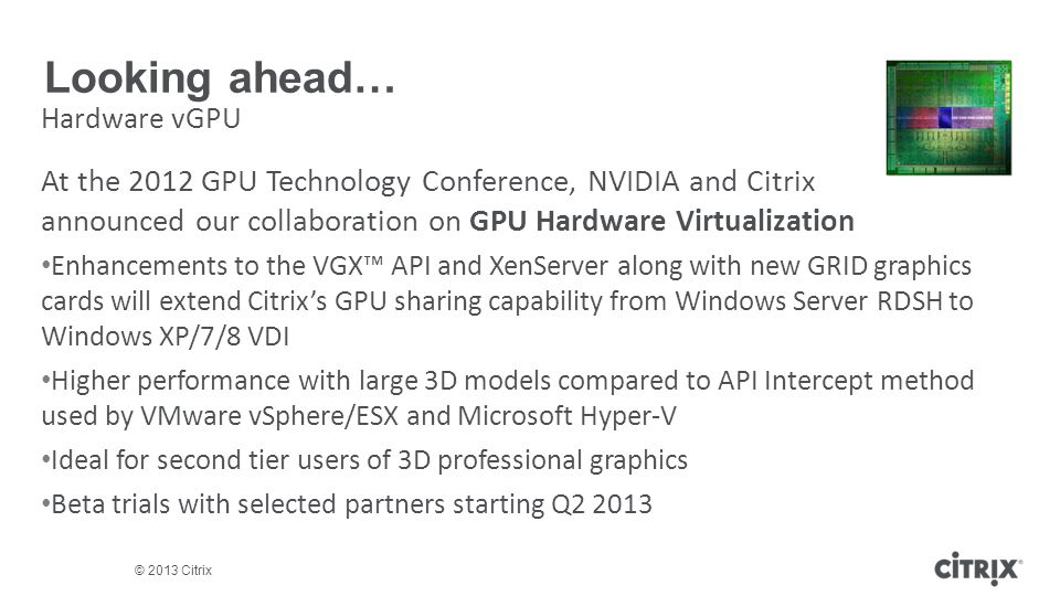 Looking ahead… Hardware vGPU. At the 2012 GPU Technology Conference, NVIDIA and Citrix announced our collaboration on GPU Hardware Virtualization.