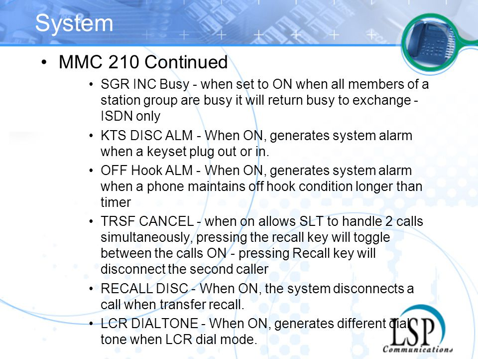 System MMC 210 Continued. SGR INC Busy - when set to ON when all members of a station group are busy it will return busy to exchange - ISDN only.