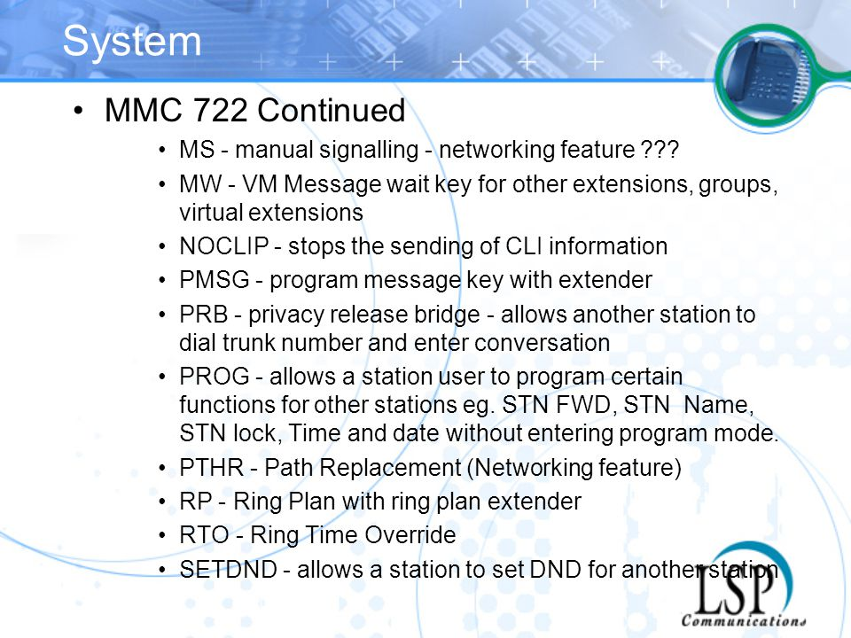 System MMC 722 Continued. MS - manual signalling - networking feature MW - VM Message wait key for other extensions, groups, virtual extensions.
