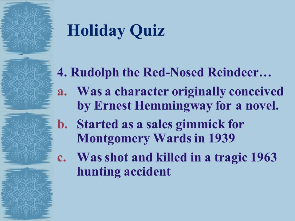Holiday Quiz 4. Rudolph the Red-Nosed Reindeer…
