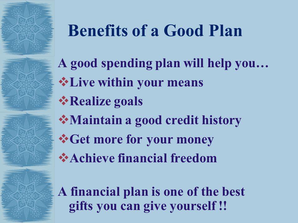 Benefits of a Good Plan A good spending plan will help you…