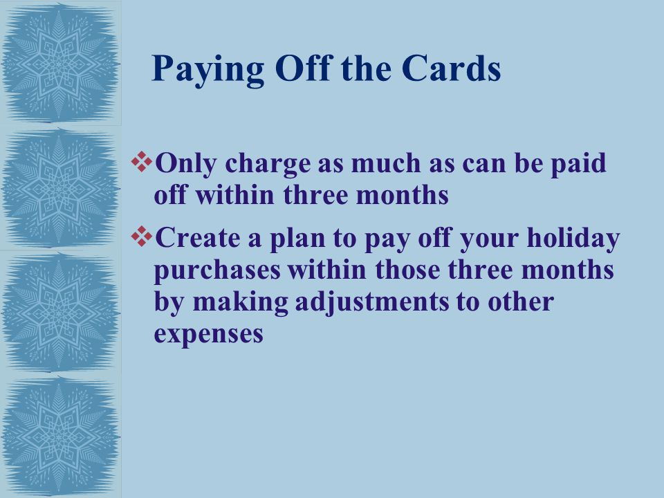 Paying Off the Cards Only charge as much as can be paid off within three months.