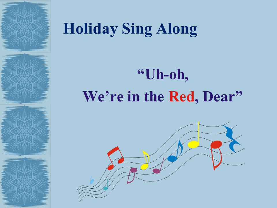 Holiday Sing Along Uh-oh, We're in the Red, Dear