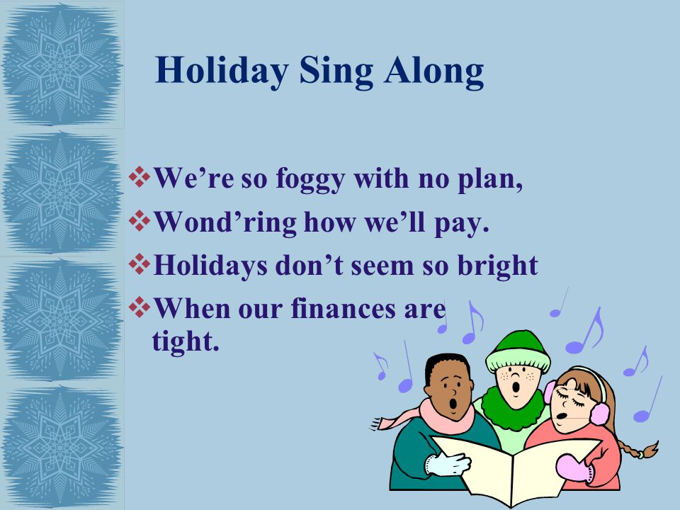 Holiday Sing Along We're so foggy with no plan,