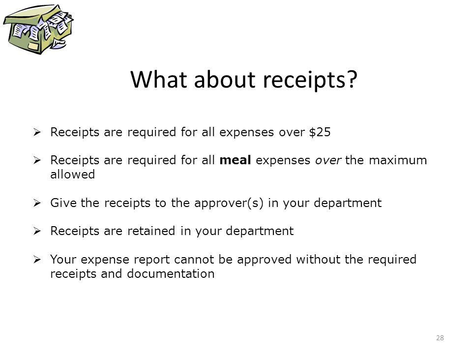 What about receipts Receipts are required for all expenses over $25