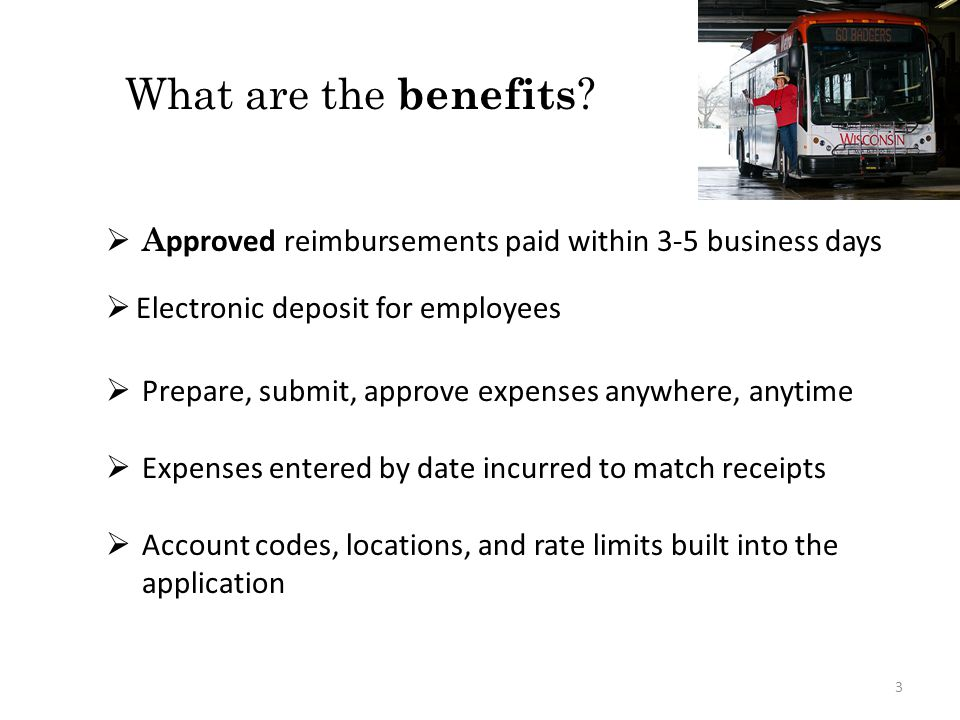 What are the benefits Approved reimbursements paid within 3-5 business days. Electronic deposit for employees.