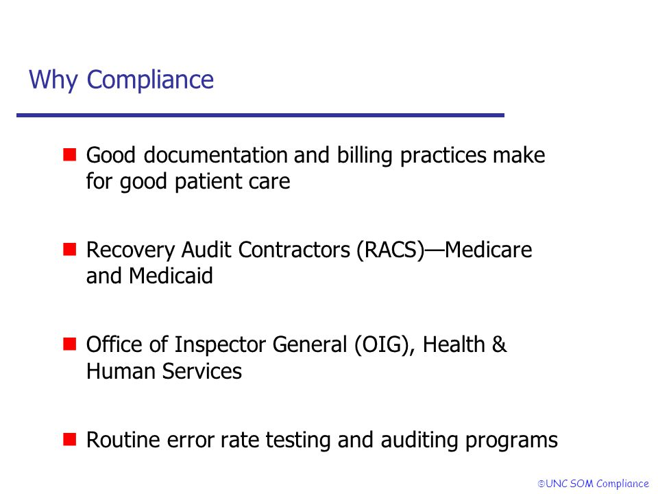Why Compliance Good documentation and billing practices make for good patient care. Recovery Audit Contractors (RACS)—Medicare and Medicaid.