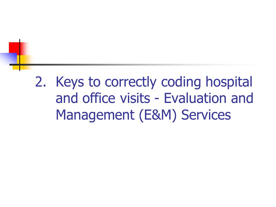 Keys to correctly coding hospital and office visits - Evaluation and Management (E&M) Services