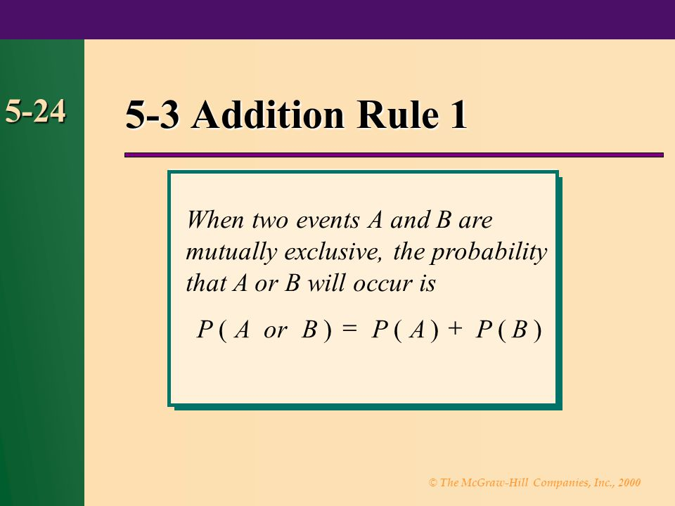 5-3 Addition Rule 1 5-24. When two events A and B are mutually exclusive, the probability that A or B will occur is.