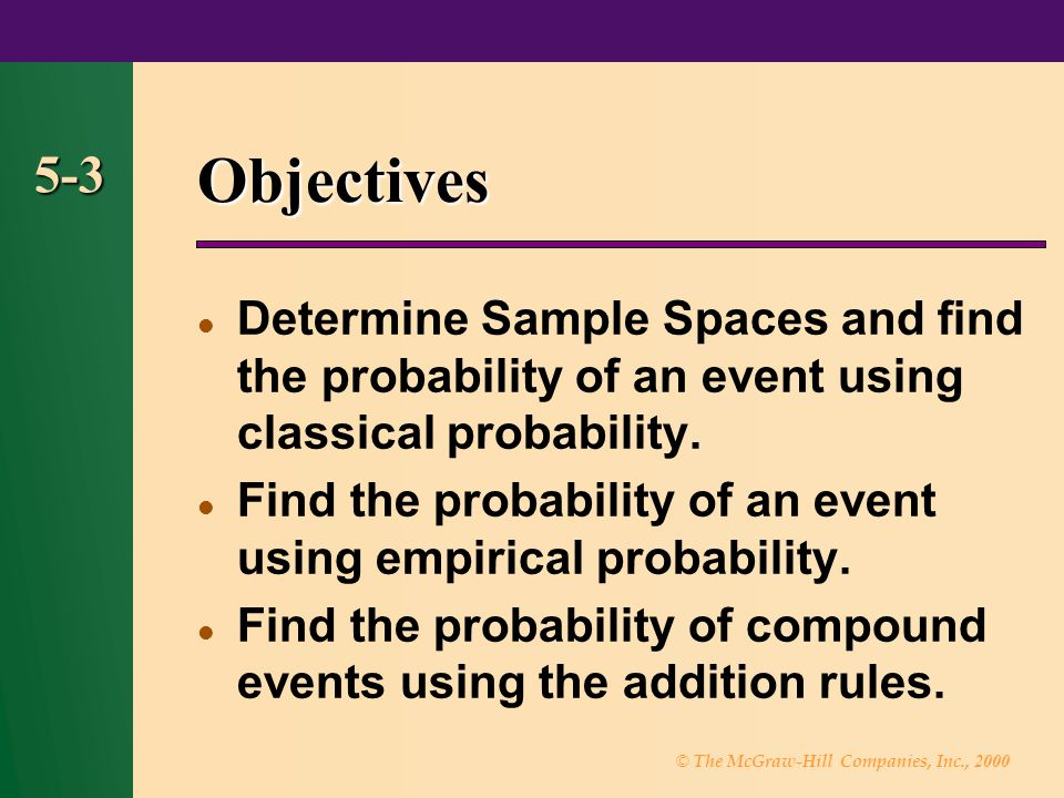 Objectives 5-3. Determine Sample Spaces and find the probability of an event using classical probability.