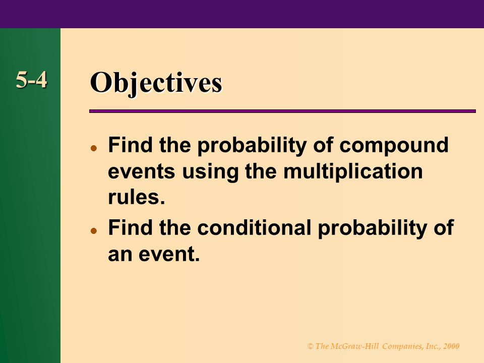 Objectives 5-4. Find the probability of compound events using the multiplication rules. Find the conditional probability of an event.