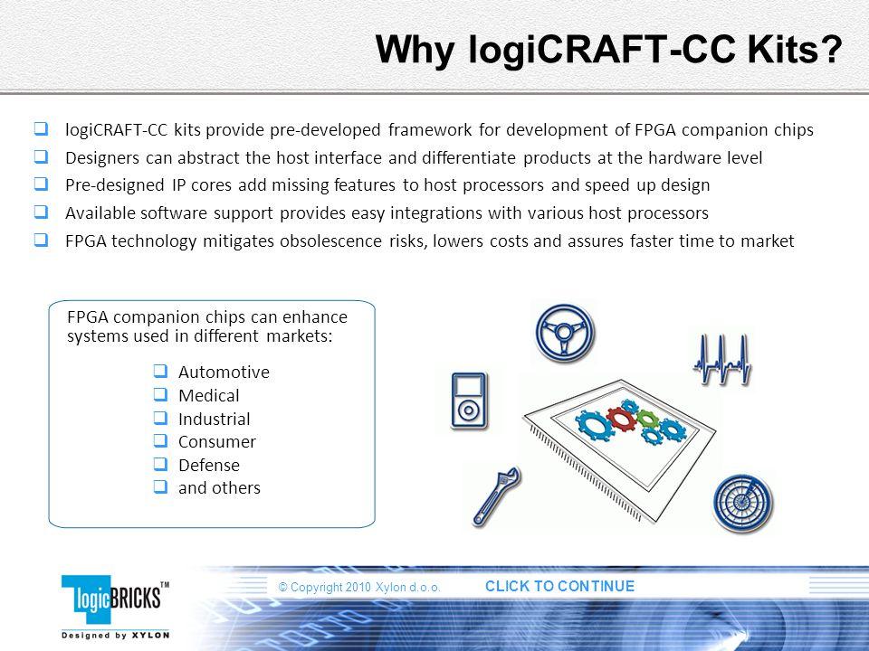 Why logiCRAFT-CC Kits logiCRAFT-CC kits provide pre-developed framework for development of FPGA companion chips.