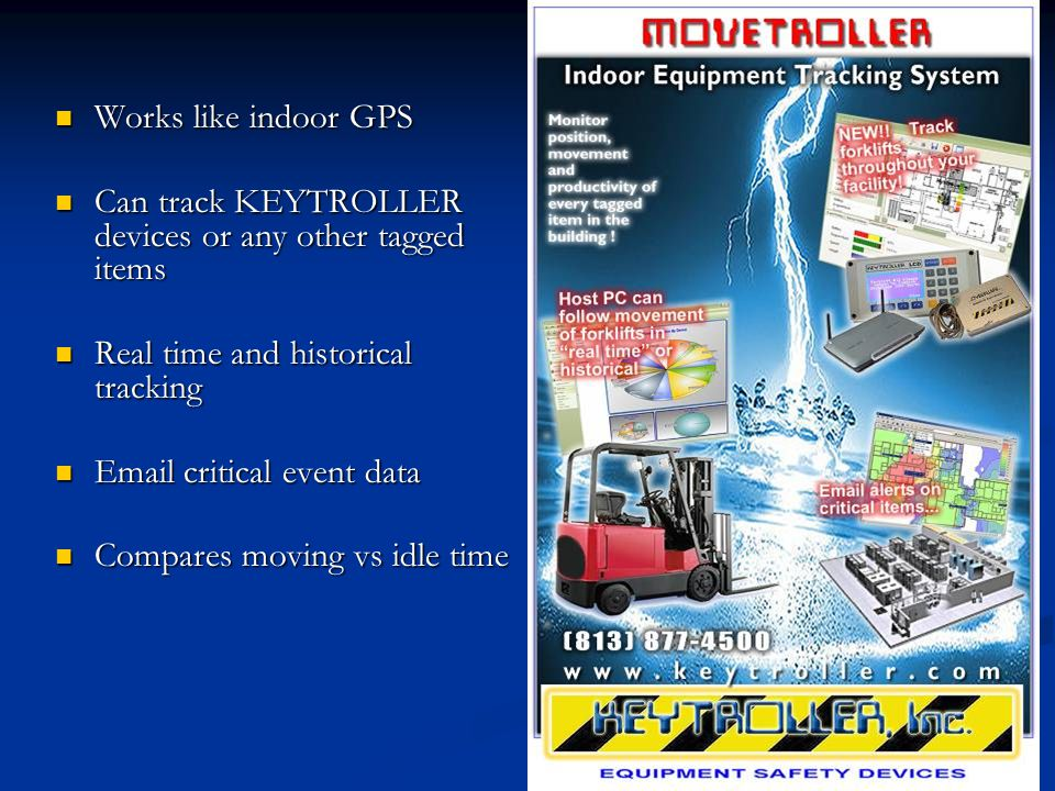 Works like indoor GPS Can track KEYTROLLER devices or any other tagged items. Real time and historical tracking.