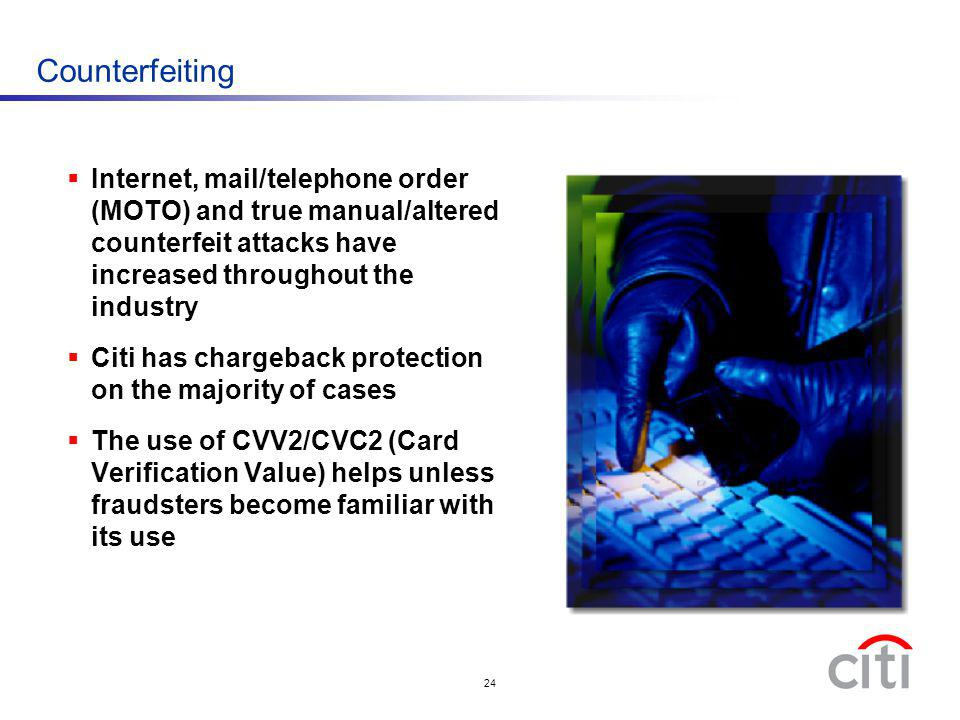 Counterfeiting Internet, mail/telephone order (MOTO) and true manual/altered counterfeit attacks have increased throughout the industry.