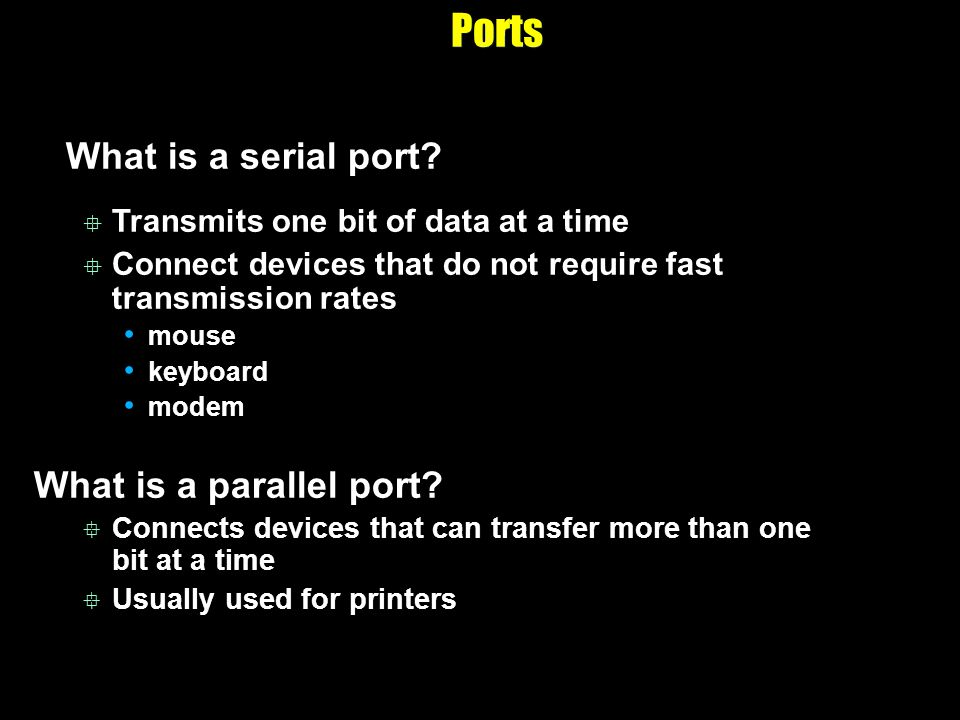 Ports What is a serial port What is a parallel port