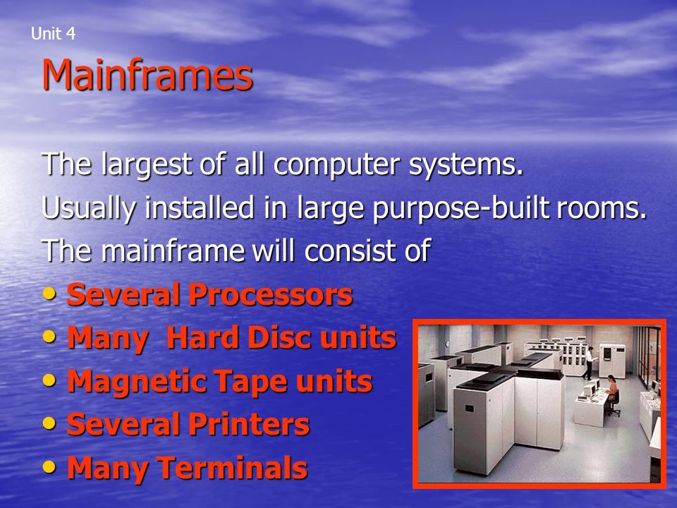 Mainframes The largest of all computer systems.