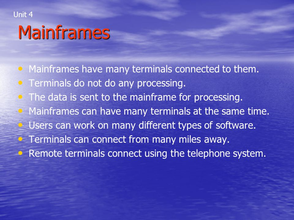 Mainframes Mainframes have many terminals connected to them.