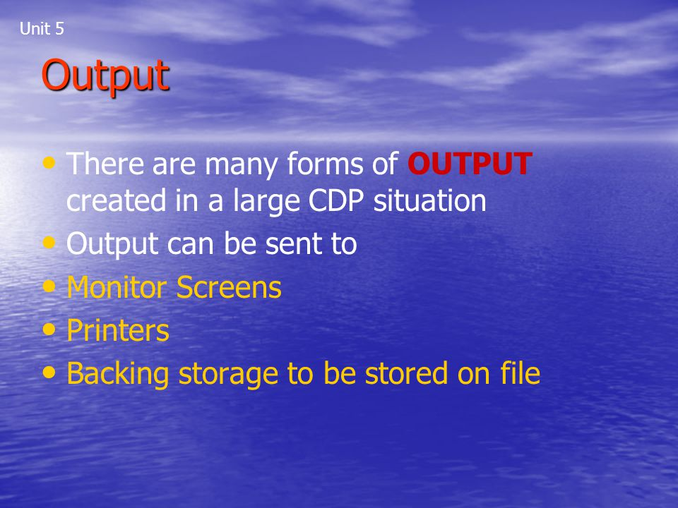 Output There are many forms of OUTPUT created in a large CDP situation
